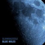 Slowdazzzle - Blue Miles