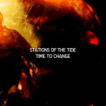 Stations Of The Tide - Time To Change