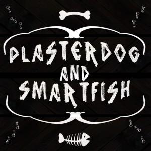 PLASTERDOG and SMARTFISH