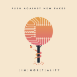 Push Against New Fakes – [im]mor[t]ality – OUT NOW